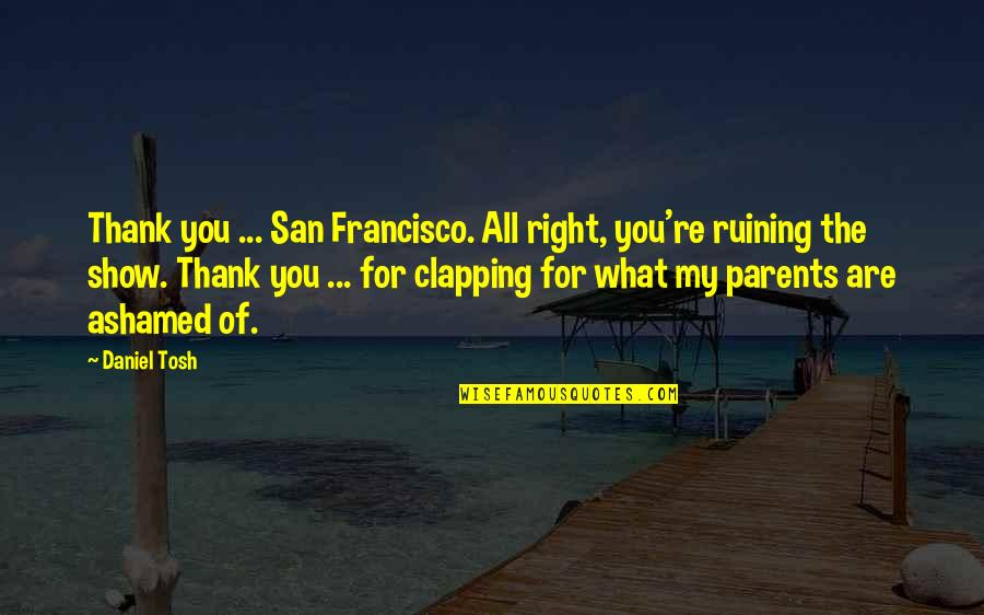 Kmart Winz Quotes By Daniel Tosh: Thank you ... San Francisco. All right, you're