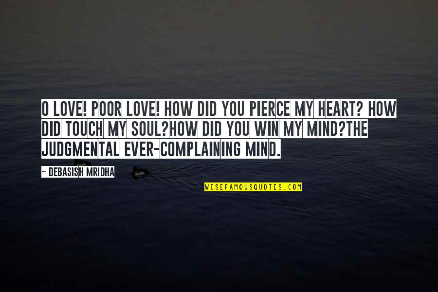 Kmart Winz Quotes By Debasish Mridha: O love! Poor love! How did you pierce