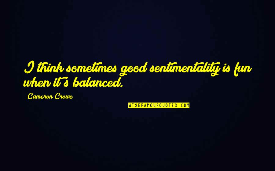 Knee High Quotes By Cameron Crowe: I think sometimes good sentimentality is fun when