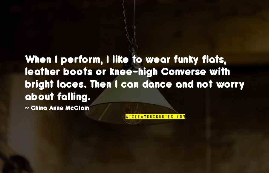 Knee High Quotes By China Anne McClain: When I perform, I like to wear funky
