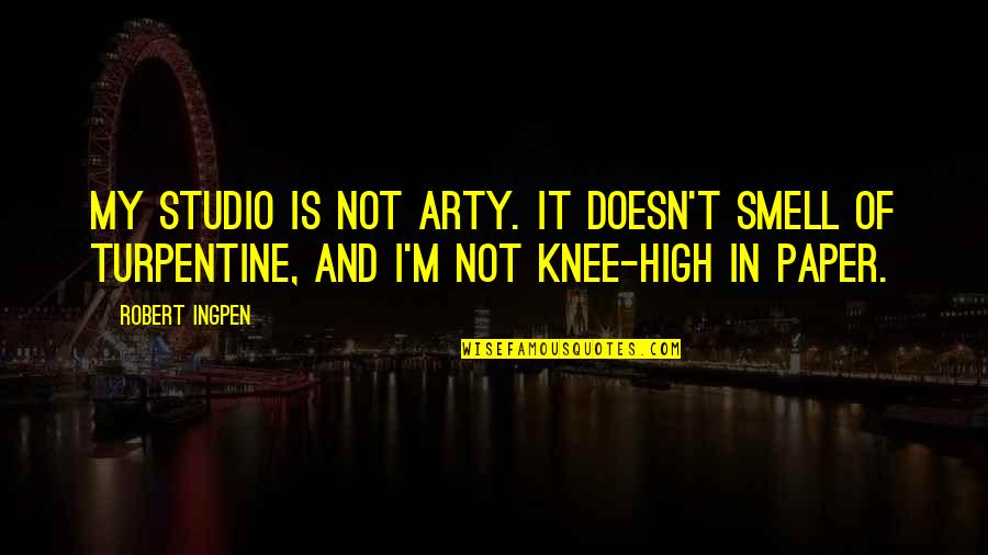 Knee High Quotes By Robert Ingpen: My studio is not arty. It doesn't smell
