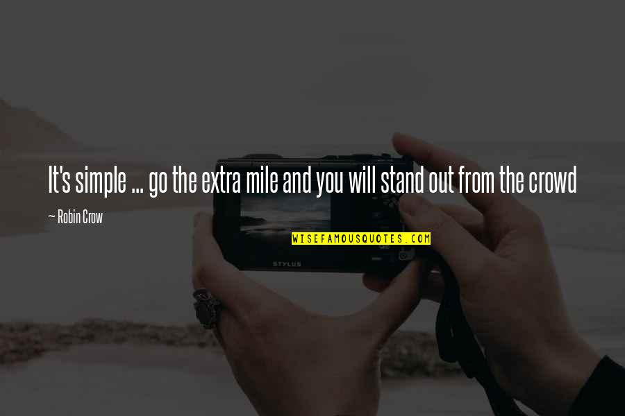 Knee High Quotes By Robin Crow: It's simple ... go the extra mile and
