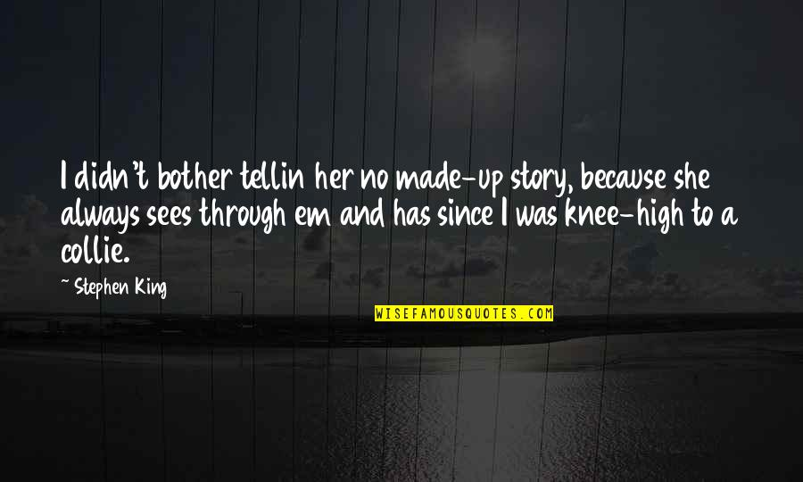 Knee High Quotes By Stephen King: I didn't bother tellin her no made-up story,