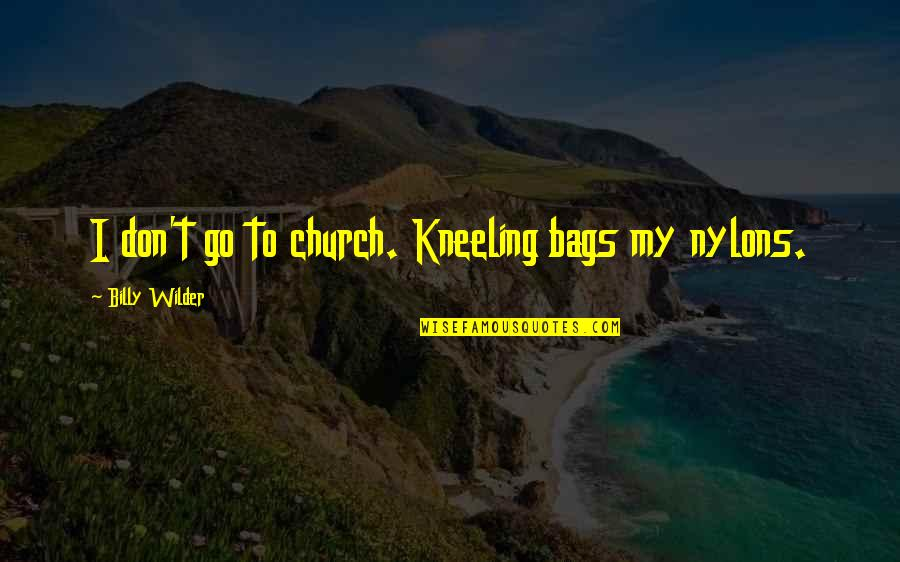 Kneeling Quotes By Billy Wilder: I don't go to church. Kneeling bags my