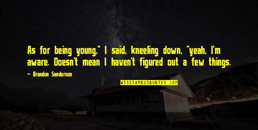 "Kneeling Quotes By Brandon Sanderson: As for being young,"" I said, kneeling down,"