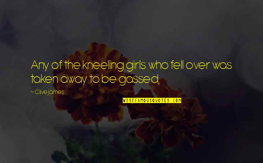 Kneeling Quotes By Clive James: Any of the kneeling girls who fell over