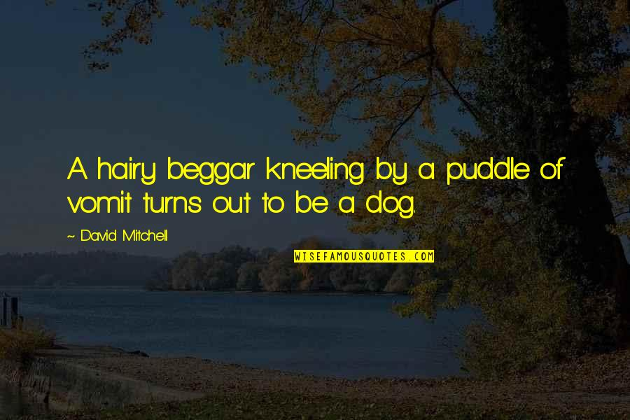 Kneeling Quotes By David Mitchell: A hairy beggar kneeling by a puddle of