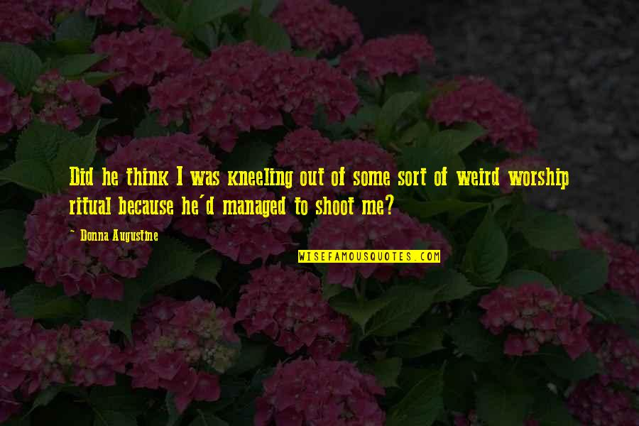Kneeling Quotes By Donna Augustine: Did he think I was kneeling out of