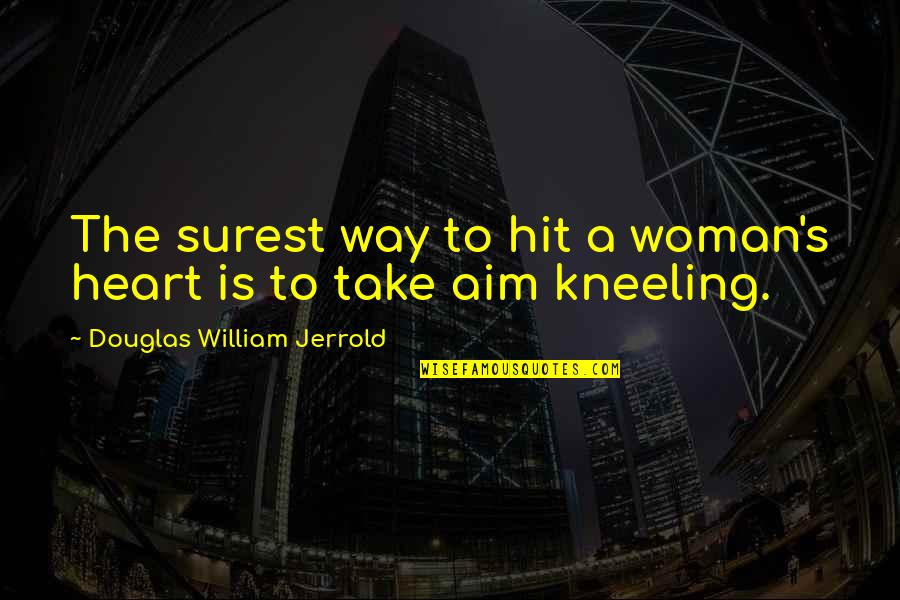 Kneeling Quotes By Douglas William Jerrold: The surest way to hit a woman's heart
