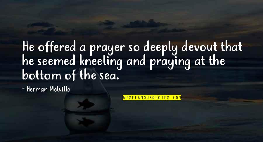 Kneeling Quotes By Herman Melville: He offered a prayer so deeply devout that