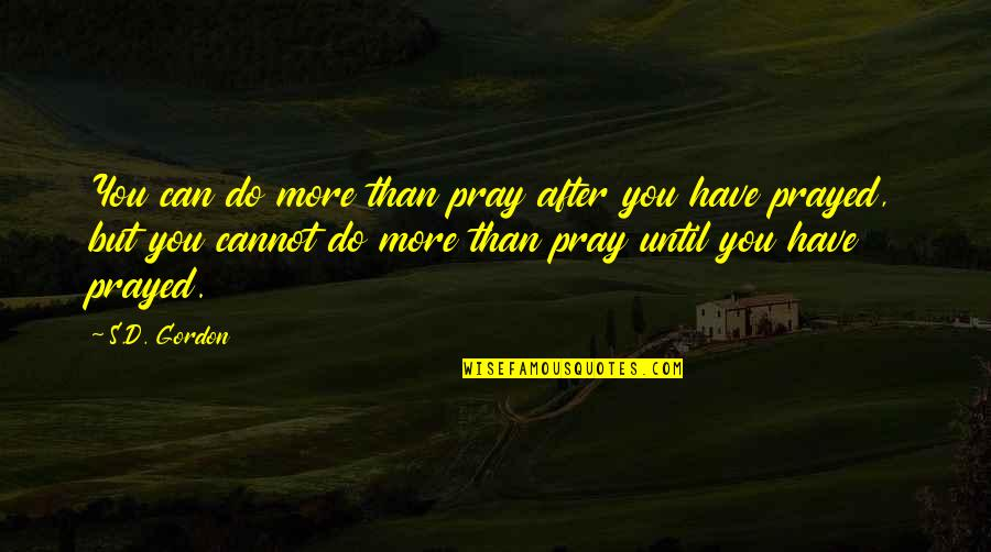 Kneeling To Pray Quotes By S.D. Gordon: You can do more than pray after you