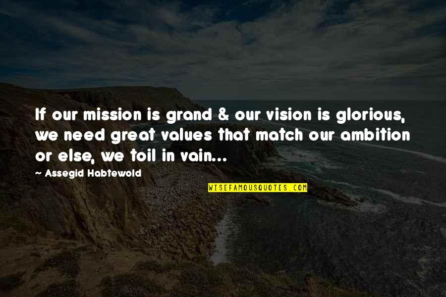 Knibb High Principal Quotes By Assegid Habtewold: If our mission is grand & our vision