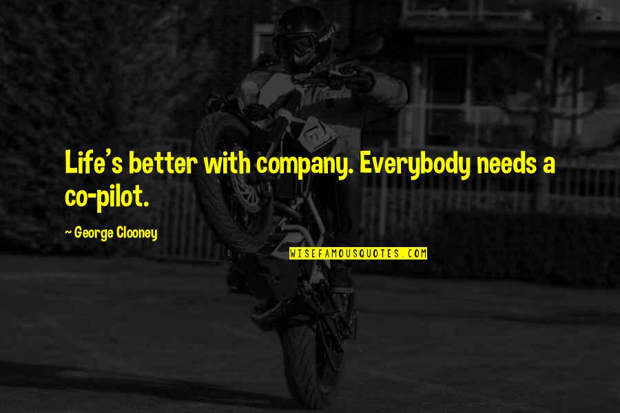 Knibb High Principal Quotes By George Clooney: Life's better with company. Everybody needs a co-pilot.