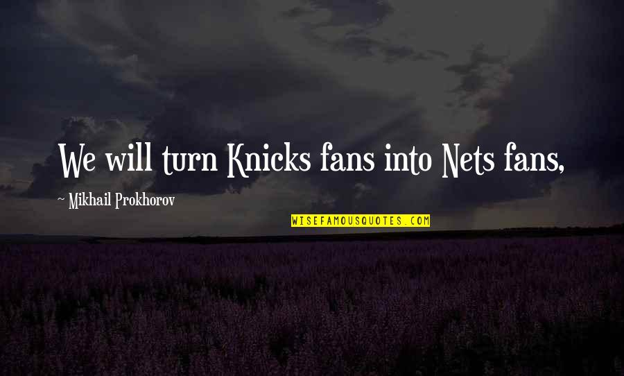 Knicks Quotes By Mikhail Prokhorov: We will turn Knicks fans into Nets fans,