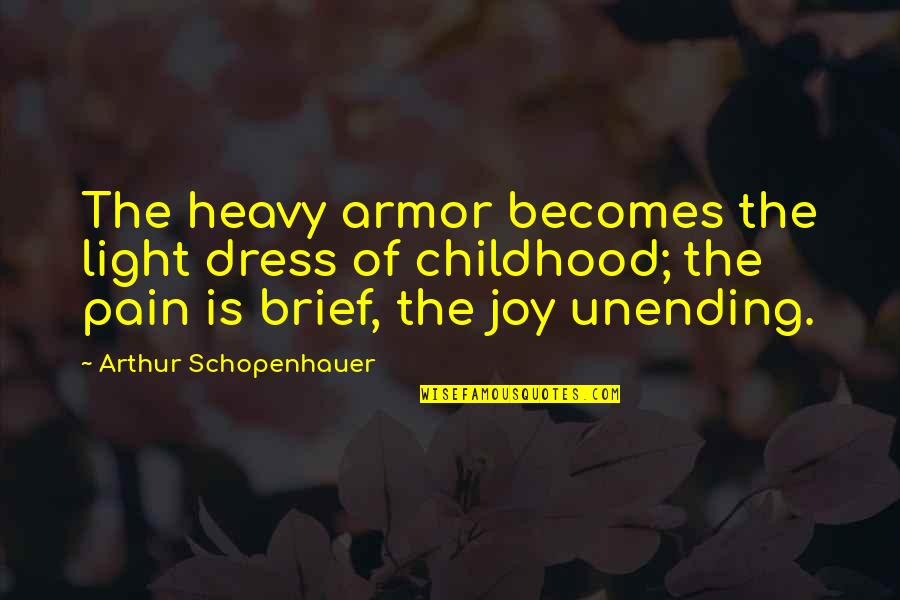 Knights And Horses Quotes By Arthur Schopenhauer: The heavy armor becomes the light dress of