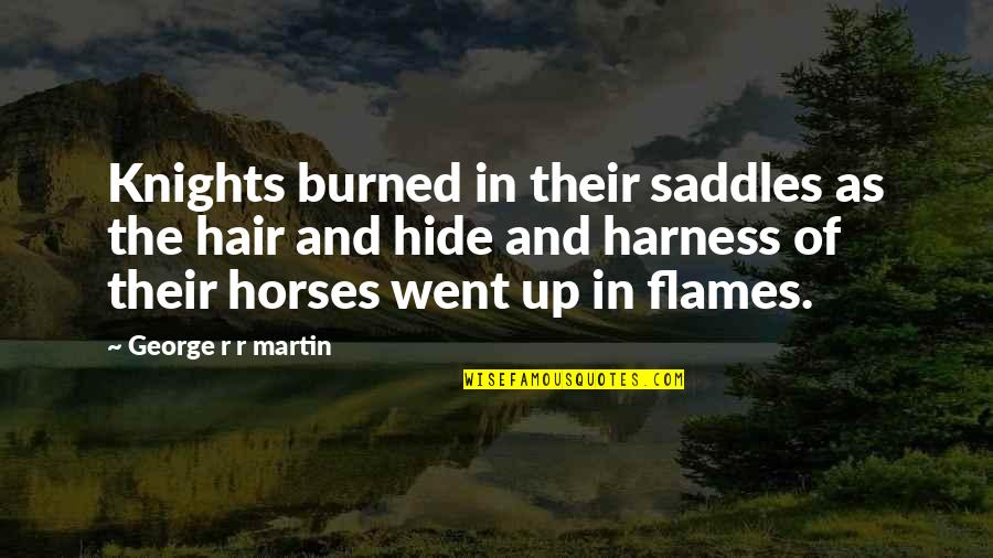 Knights And Horses Quotes By George R R Martin: Knights burned in their saddles as the hair