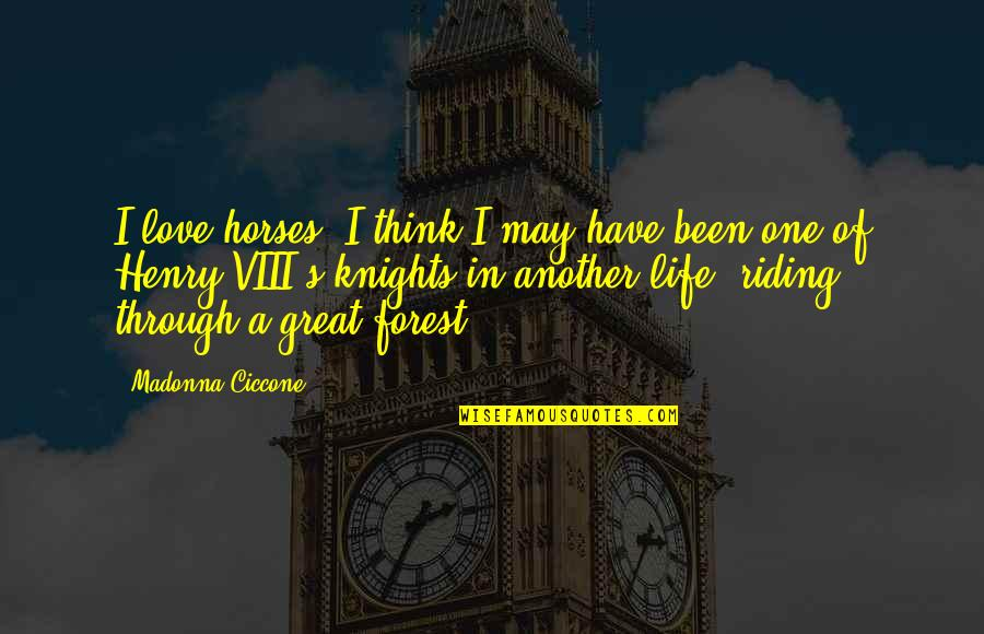 Knights And Horses Quotes By Madonna Ciccone: I love horses. I think I may have