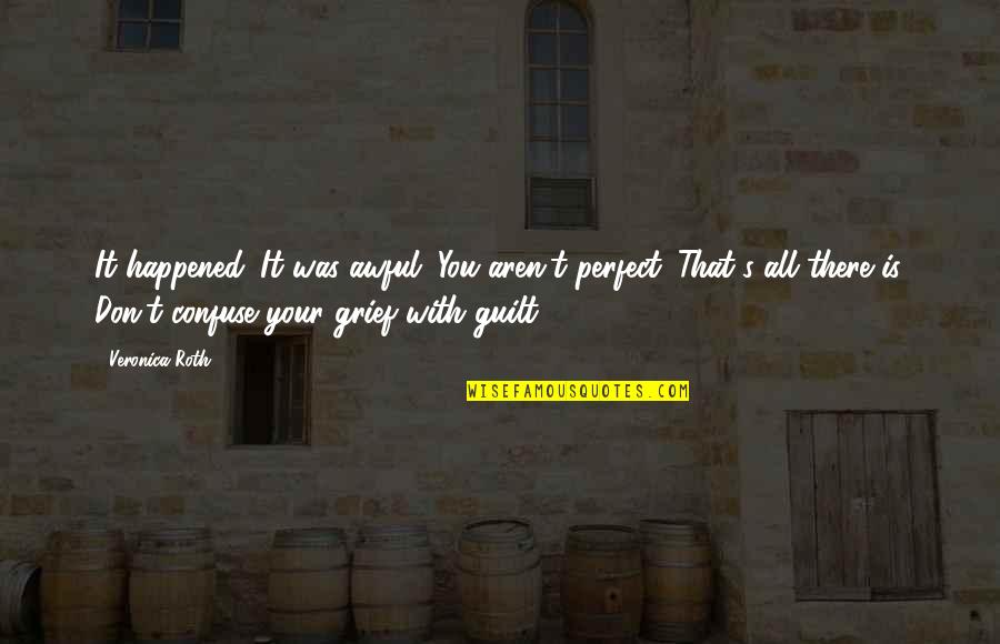 Knights And Horses Quotes By Veronica Roth: It happened. It was awful. You aren't perfect.
