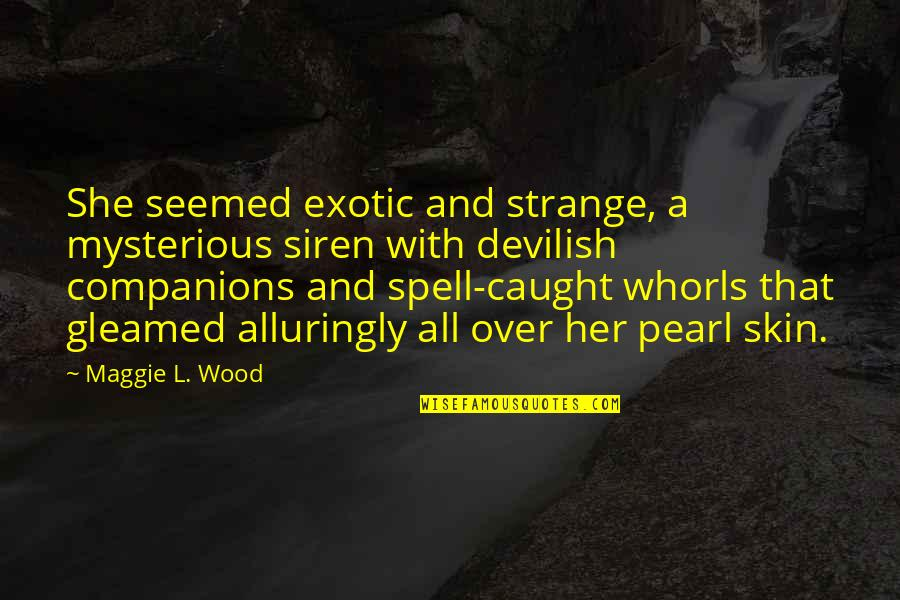 Knights And Princesses Quotes By Maggie L. Wood: She seemed exotic and strange, a mysterious siren