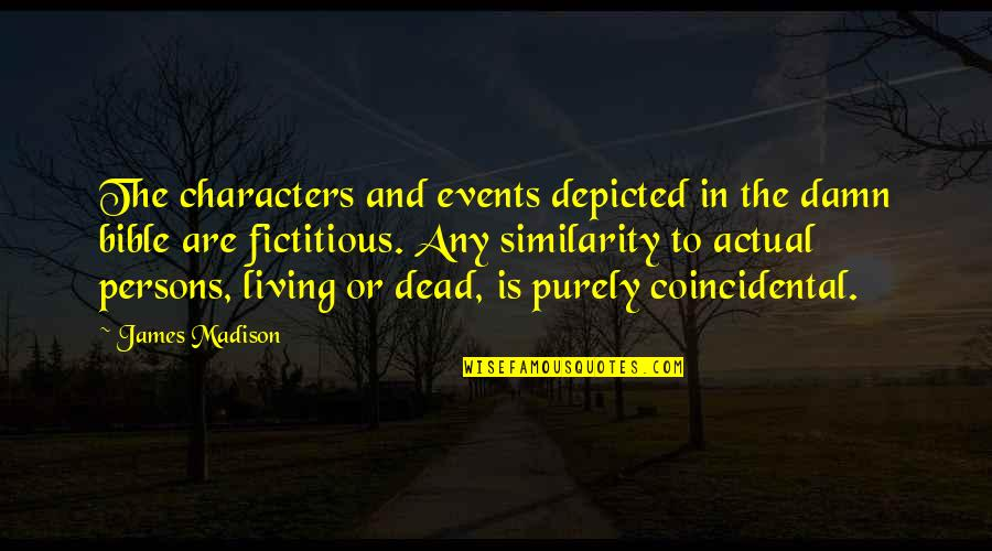 Knights Hospitaller Quotes By James Madison: The characters and events depicted in the damn