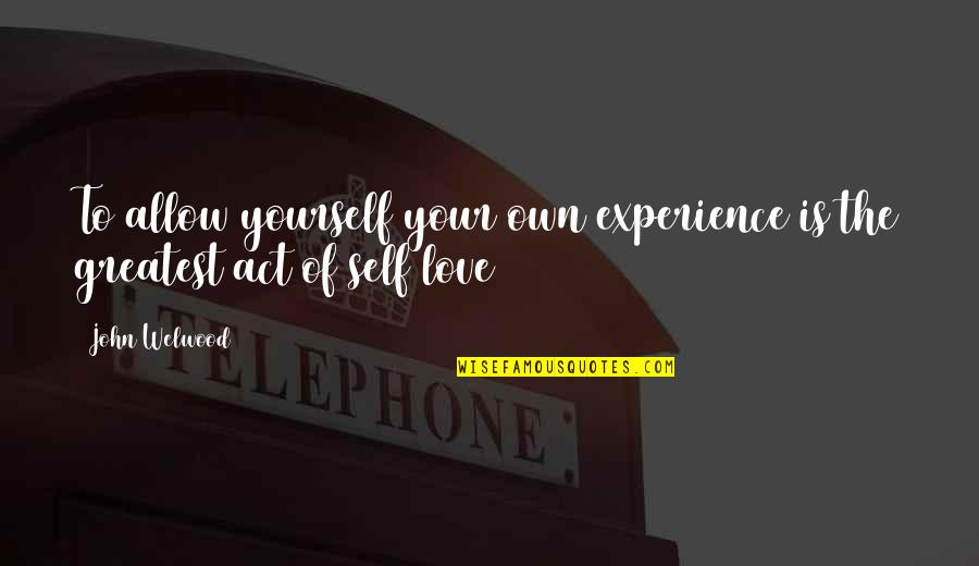 Knights Hospitaller Quotes By John Welwood: To allow yourself your own experience is the
