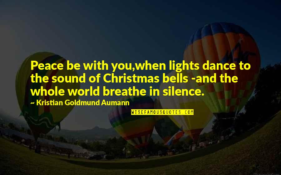 Knights Hospitaller Quotes By Kristian Goldmund Aumann: Peace be with you,when lights dance to the
