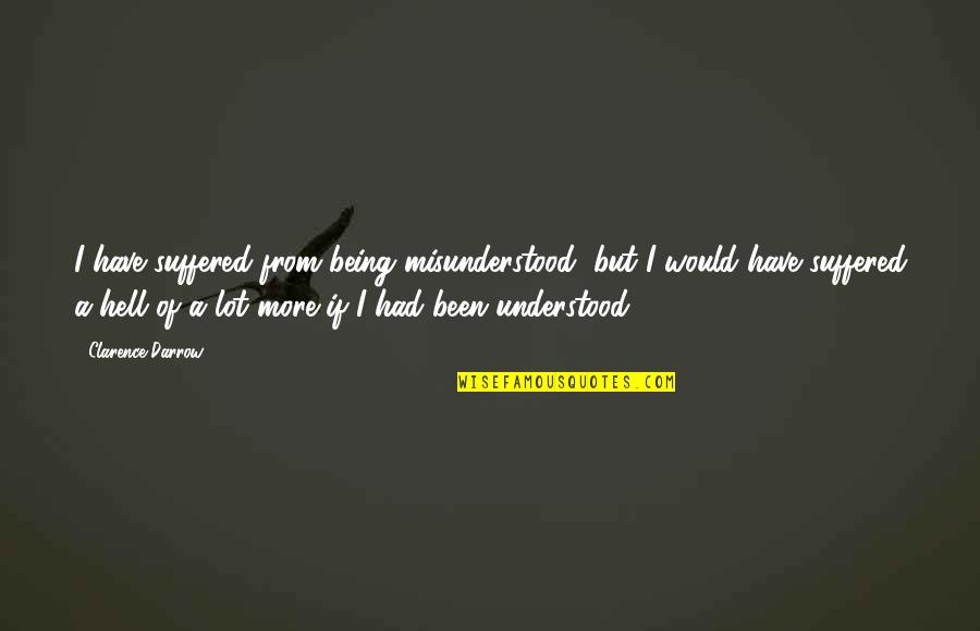 Knit Hats With Quotes By Clarence Darrow: I have suffered from being misunderstood, but I