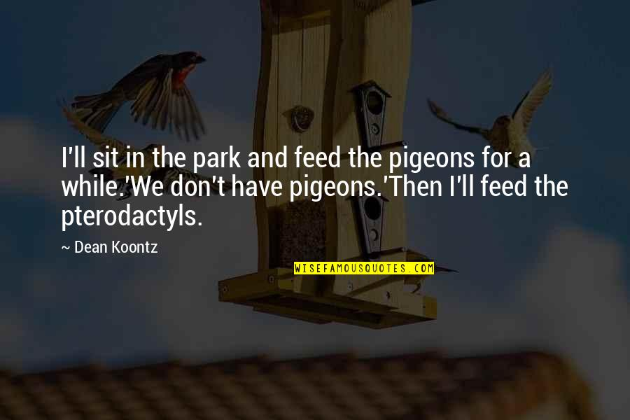 Knit Hats With Quotes By Dean Koontz: I'll sit in the park and feed the