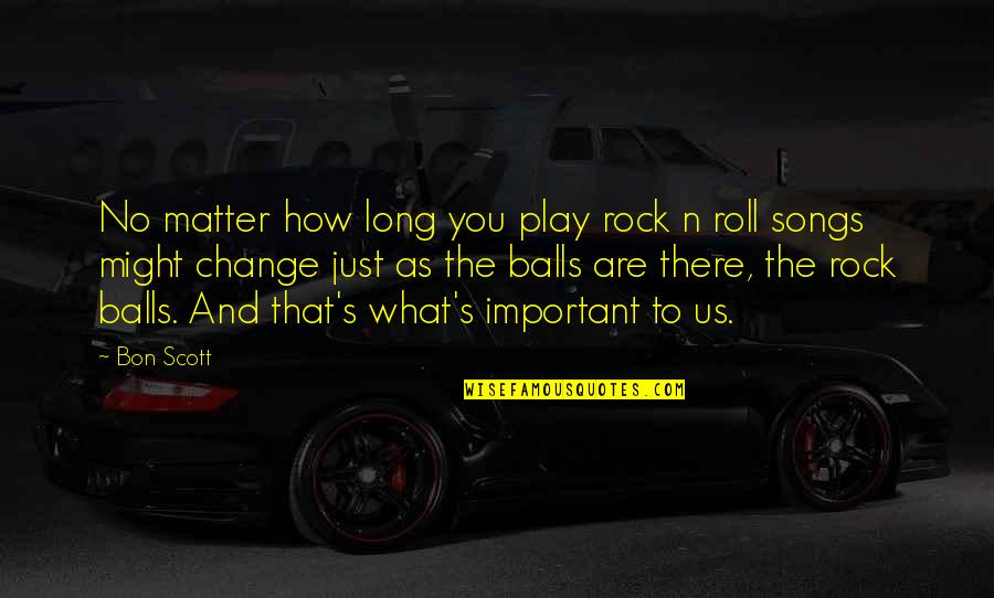 Knockaround Guys Memorable Quotes By Bon Scott: No matter how long you play rock n