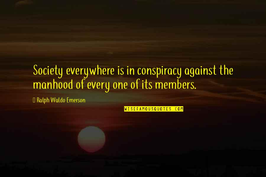 Knockaround Guys Memorable Quotes By Ralph Waldo Emerson: Society everywhere is in conspiracy against the manhood