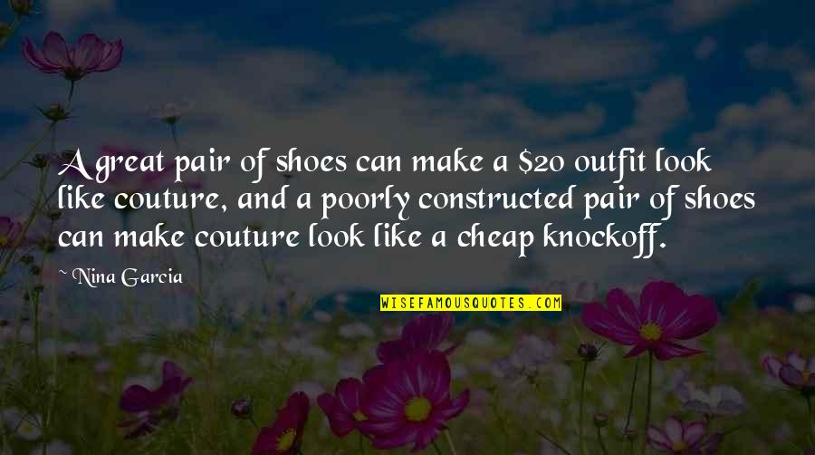 Knockoff Quotes By Nina Garcia: A great pair of shoes can make a