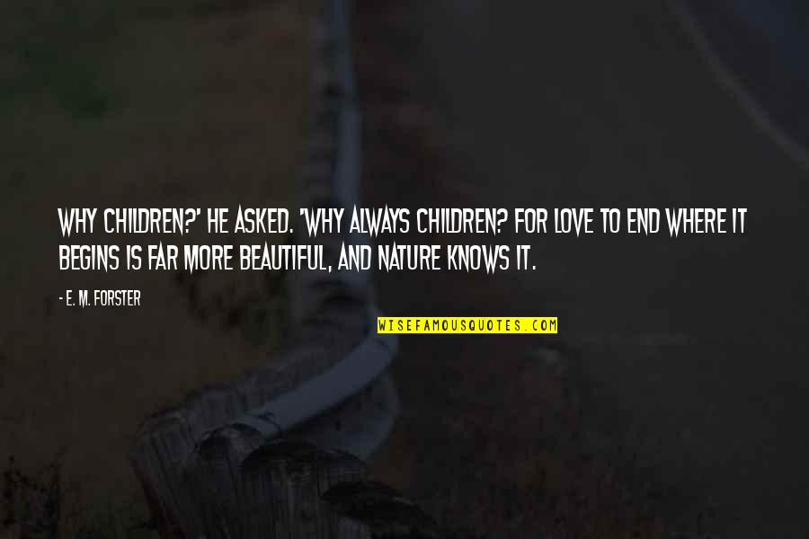 Knots And Crosses Quotes By E. M. Forster: Why children?' he asked. 'Why always children? For