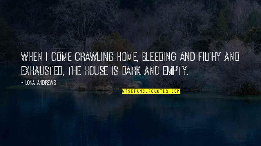 Knots And Crosses Quotes By Ilona Andrews: When I come crawling home, bleeding and filthy