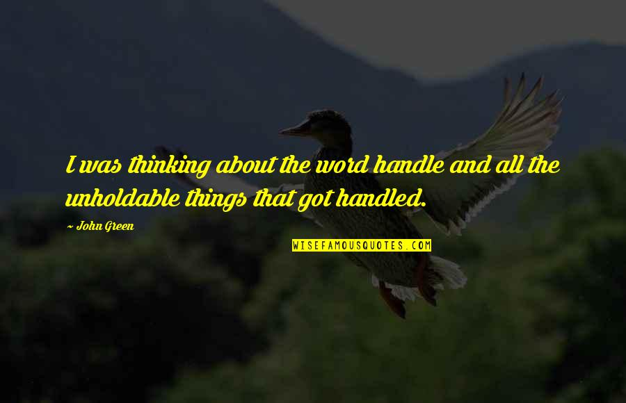 Knots And Crosses Quotes By John Green: I was thinking about the word handle and