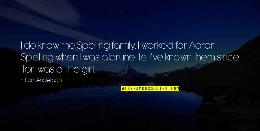 Knots And Crosses Quotes By Loni Anderson: I do know the Spelling family. I worked