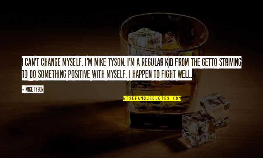 Knots And Crosses Quotes By Mike Tyson: I can't change myself. I'm Mike Tyson. I'm