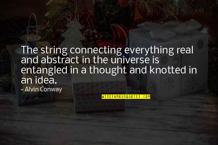 Knotted Quotes By Alvin Conway: The string connecting everything real and abstract in