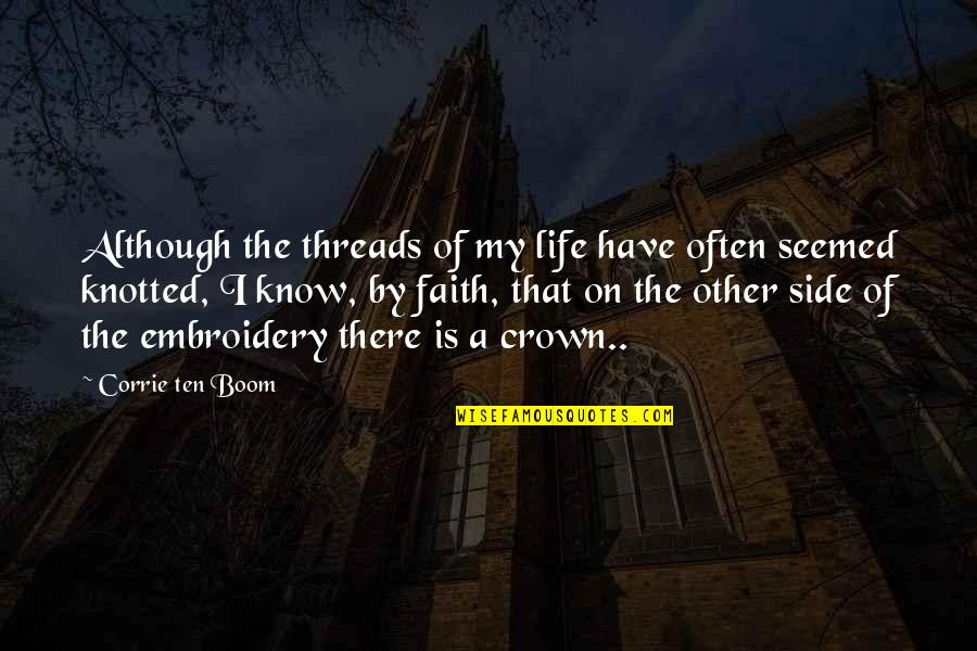 Knotted Quotes By Corrie Ten Boom: Although the threads of my life have often