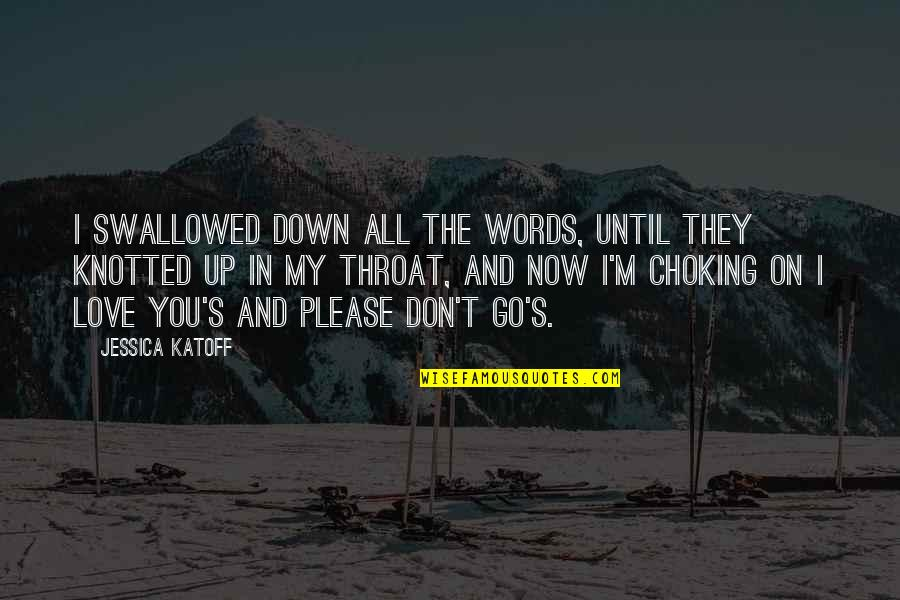 Knotted Quotes By Jessica Katoff: I swallowed down all the words, until they