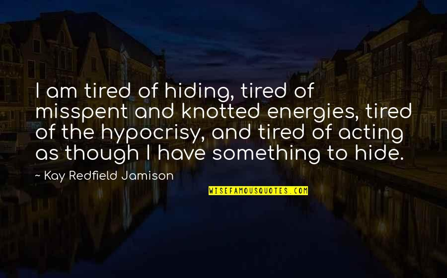 Knotted Quotes By Kay Redfield Jamison: I am tired of hiding, tired of misspent