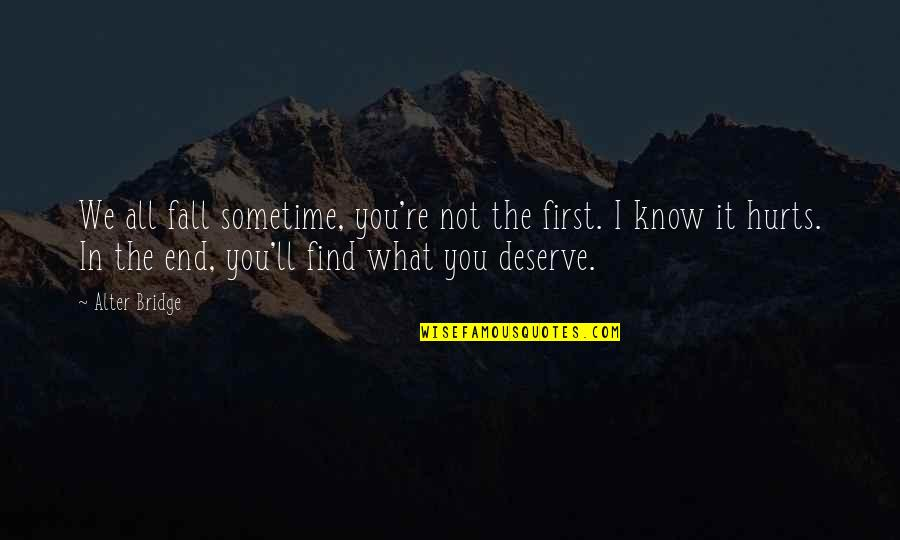 Know What You Deserve Quotes By Alter Bridge: We all fall sometime, you're not the first.
