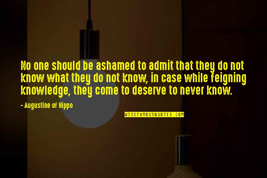 Know What You Deserve Quotes By Augustine Of Hippo: No one should be ashamed to admit that