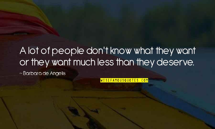 Know What You Deserve Quotes By Barbara De Angelis: A lot of people don't know what they
