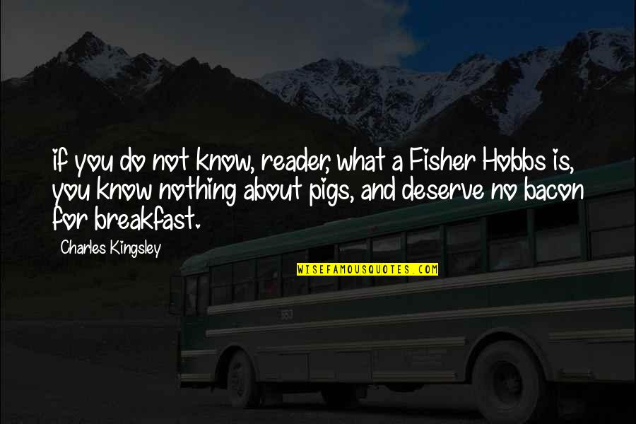 Know What You Deserve Quotes By Charles Kingsley: if you do not know, reader, what a