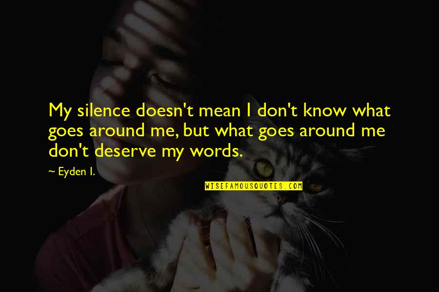 Know What You Deserve Quotes By Eyden I.: My silence doesn't mean I don't know what