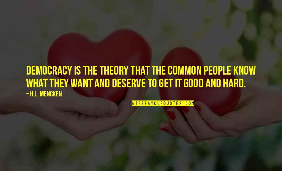 Know What You Deserve Quotes By H.L. Mencken: Democracy is the theory that the common people