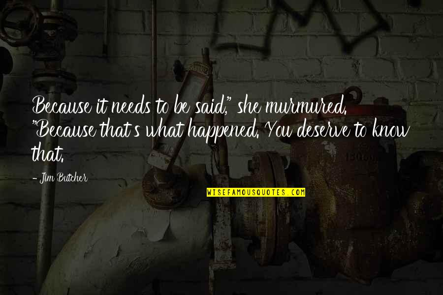 """Know What You Deserve Quotes By Jim Butcher: Because it needs to be said,"""" she murmured."""