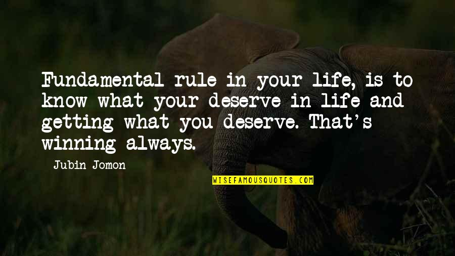Know What You Deserve Quotes By Jubin Jomon: Fundamental rule in your life, is to know
