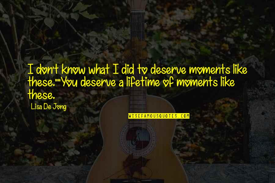 Know What You Deserve Quotes By Lisa De Jong: I don't know what I did to deserve