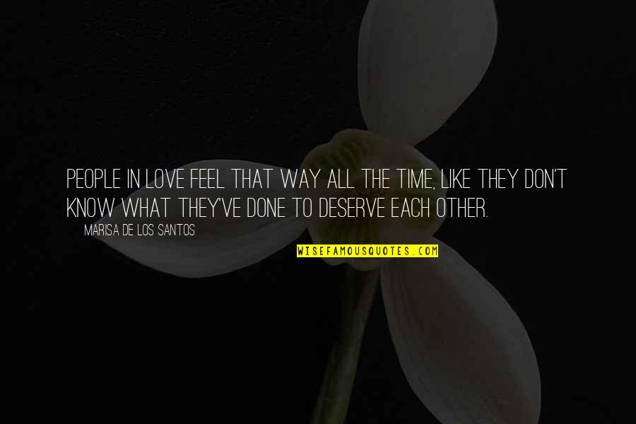 Know What You Deserve Quotes By Marisa De Los Santos: People in love feel that way all the